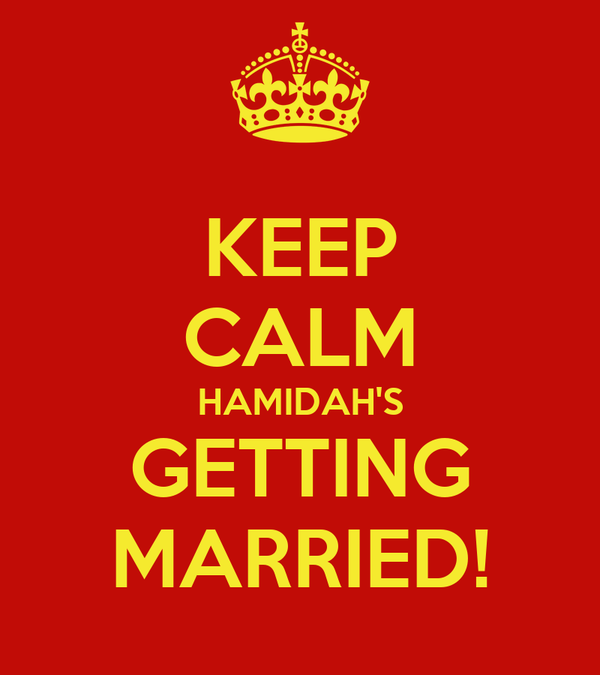 KEEP CALM HAMIDAH'S GETTING MARRIED!