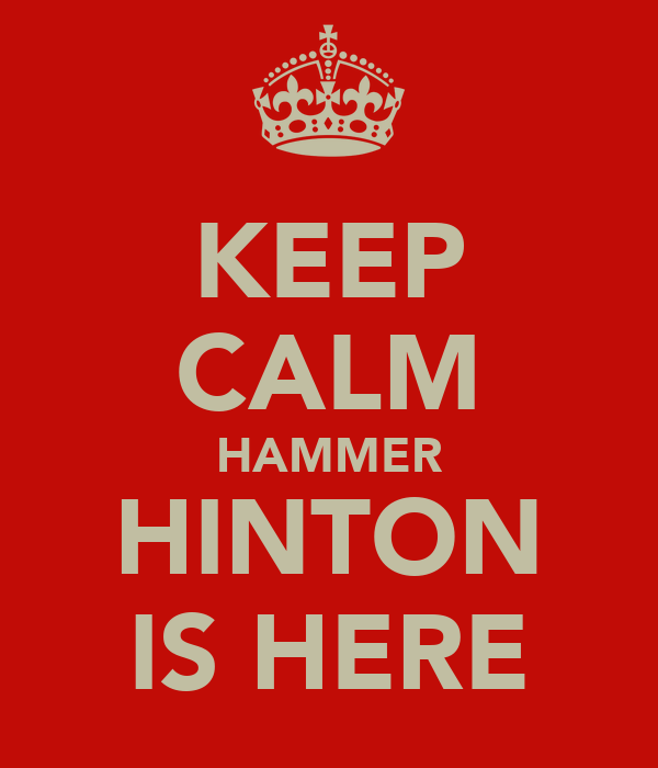 KEEP CALM HAMMER HINTON IS HERE