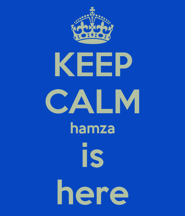 KEEP CALM hamza is here