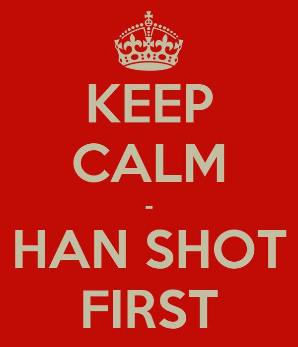 KEEP CALM - HAN SHOT FIRST