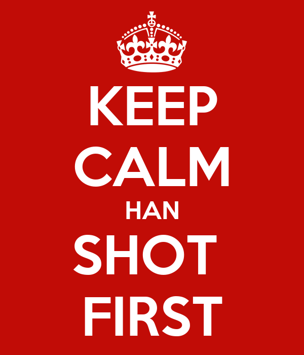 KEEP CALM HAN SHOT  FIRST