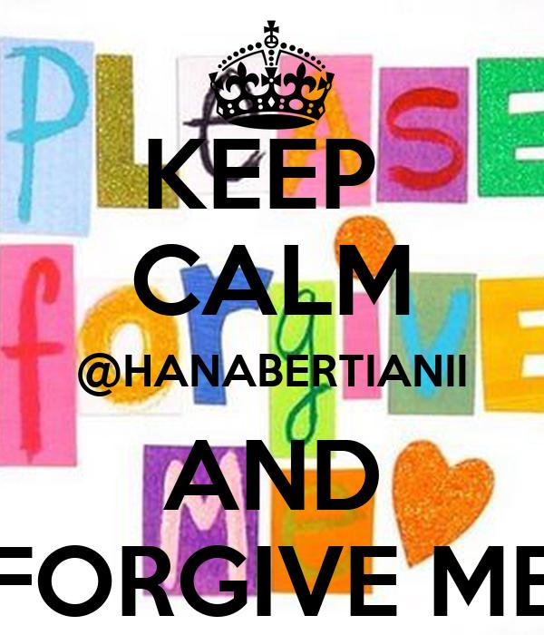 KEEP  CALM @HANABERTIANII AND FORGIVE ME
