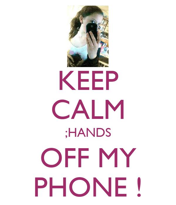 KEEP CALM ;HANDS OFF MY PHONE !