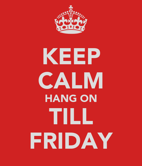 KEEP CALM HANG ON TILL FRIDAY