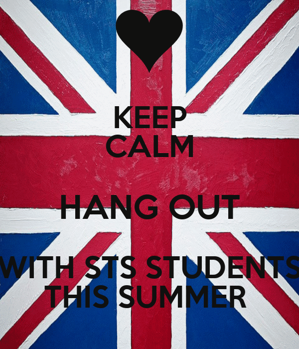 KEEP CALM HANG OUT WITH STS STUDENTS THIS SUMMER