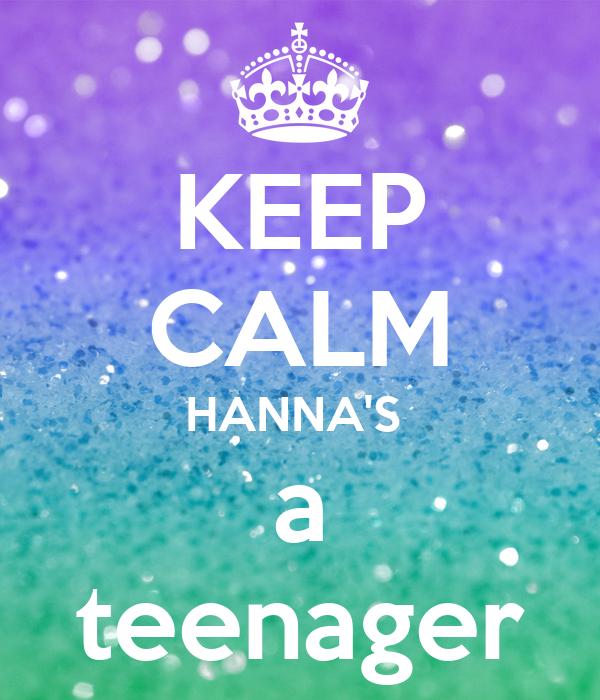 KEEP CALM HANNA'S  a teenager