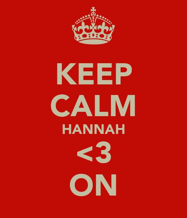 KEEP CALM HANNAH <3 ON