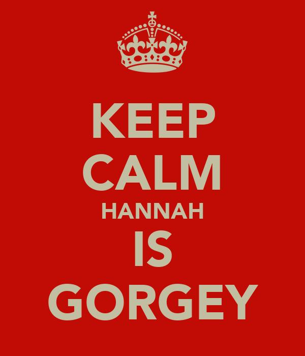 KEEP CALM HANNAH IS GORGEY
