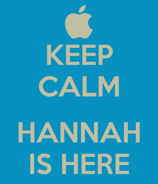 KEEP CALM  HANNAH IS HERE