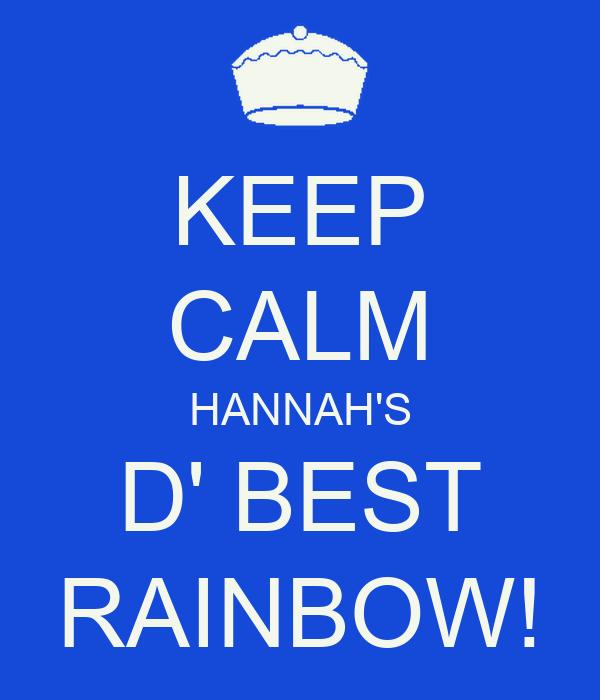 KEEP CALM HANNAH'S D' BEST RAINBOW!