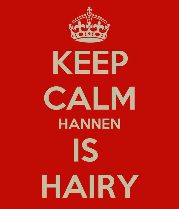KEEP CALM HANNEN IS  HAIRY