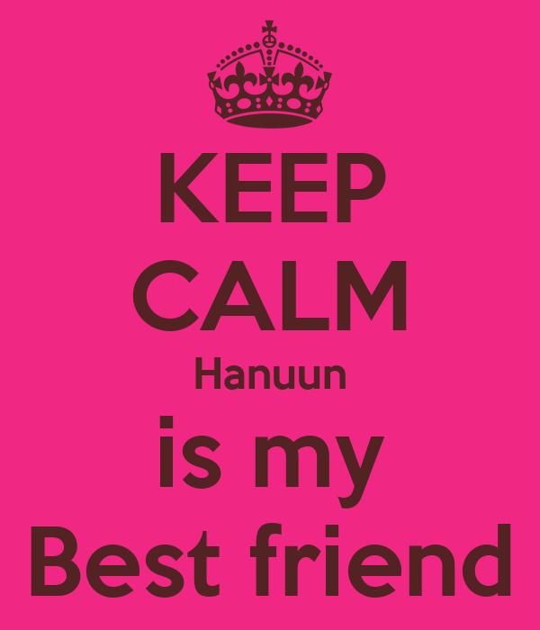 KEEP CALM Hanuun is my Best friend