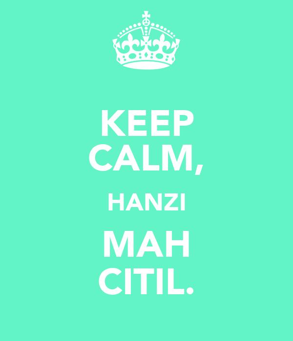 KEEP CALM, HANZI MAH CITIL.