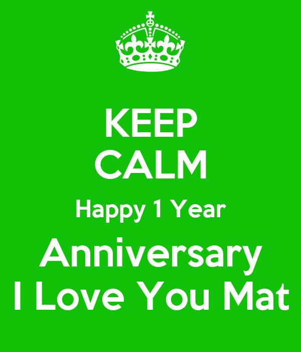 KEEP CALM Happy 1 Year Anniversary I Love You Mat