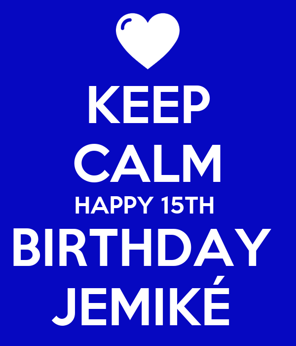 KEEP CALM HAPPY 15TH  BIRTHDAY  JEMIKÉ