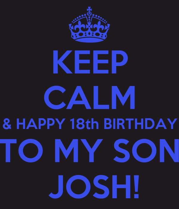 KEEP CALM & HAPPY 18th BIRTHDAY TO MY SON JOSH! Poster