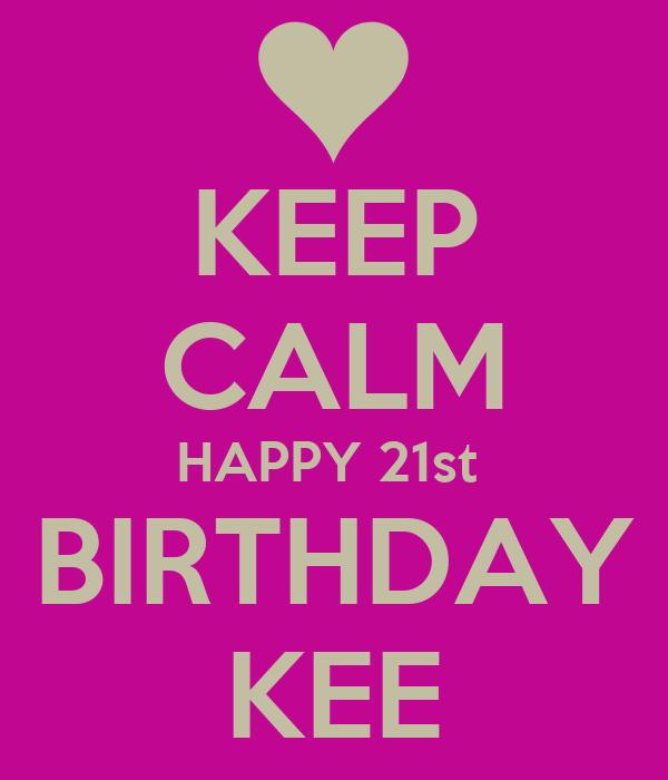 KEEP CALM HAPPY 21st  BIRTHDAY KEE