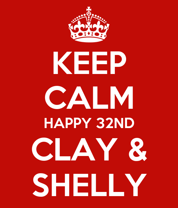 KEEP CALM HAPPY 32ND CLAY & SHELLY