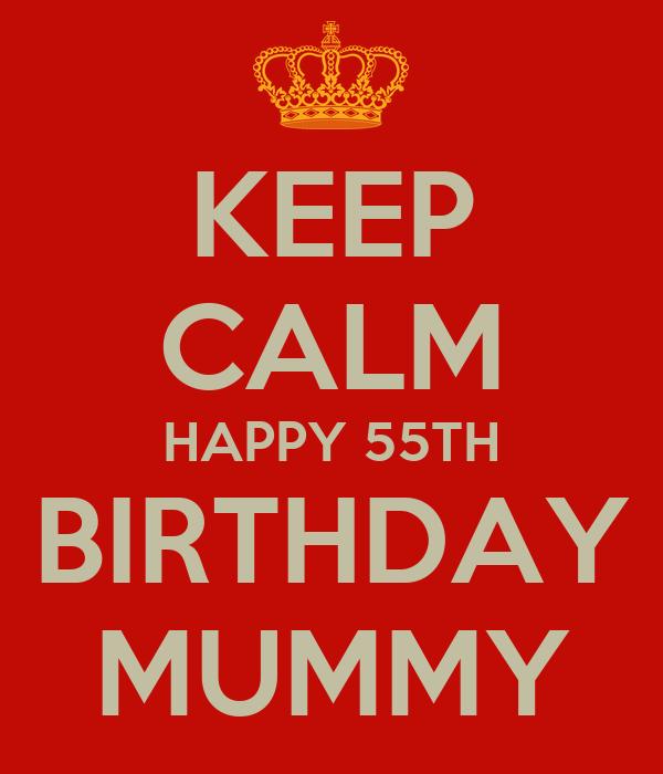 KEEP CALM HAPPY 55TH BIRTHDAY MUMMY