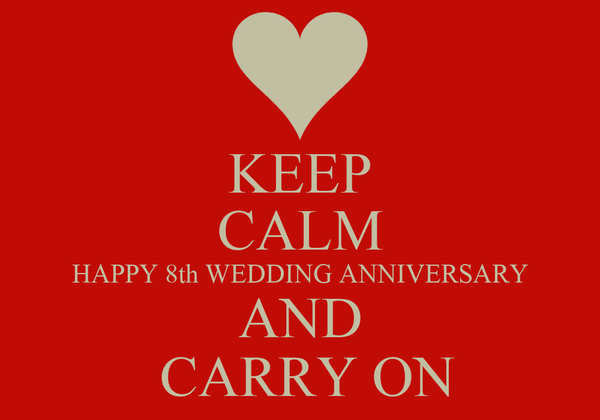 KEEP CALM HAPPY 8th WEDDING ANNIVERSARY AND  CARRY ON