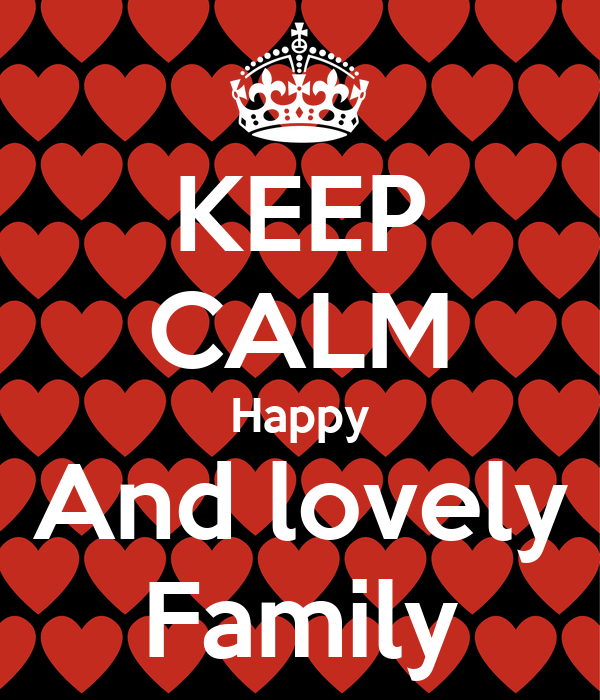 KEEP CALM Happy And lovely Family