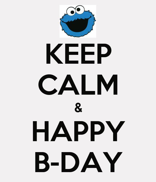 KEEP CALM & HAPPY B-DAY