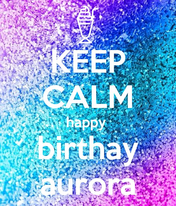 KEEP CALM happy  birthay aurora