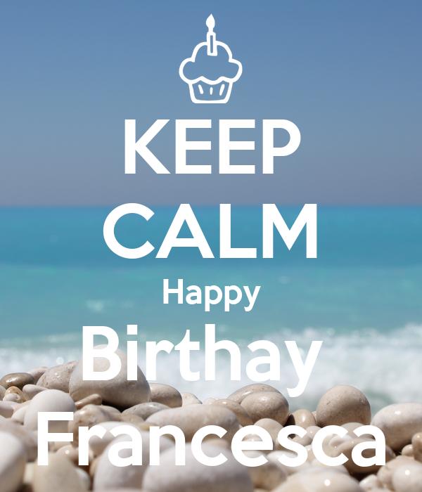 KEEP CALM Happy Birthay  Francesca