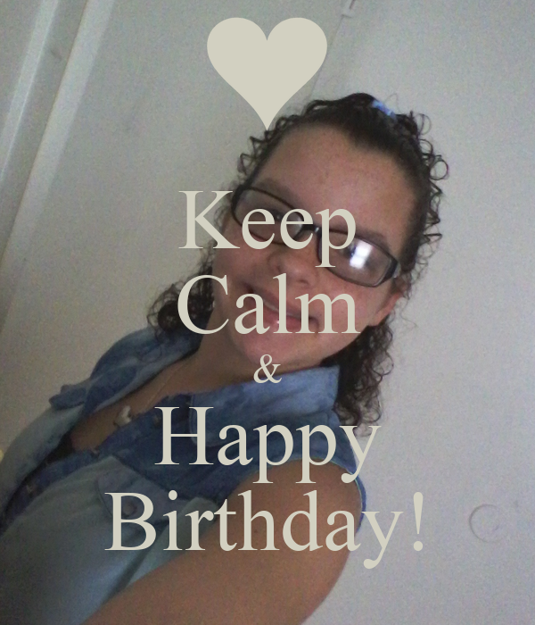 Keep Calm & Happy Birthday!
