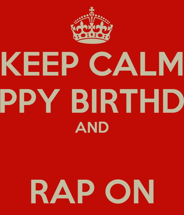 KEEP CALM HAPPY BIRTHDAY AND  RAP ON