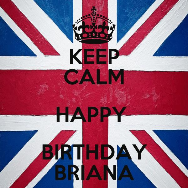 KEEP CALM HAPPY  BIRTHDAY BRIANA