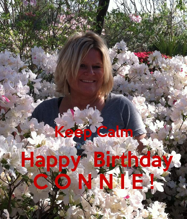Keep Calm    Happy  Birthday   C O N N I E !