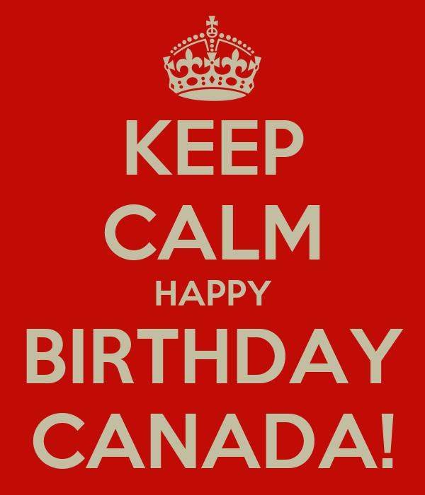 KEEP CALM HAPPY BIRTHDAY CANADA!