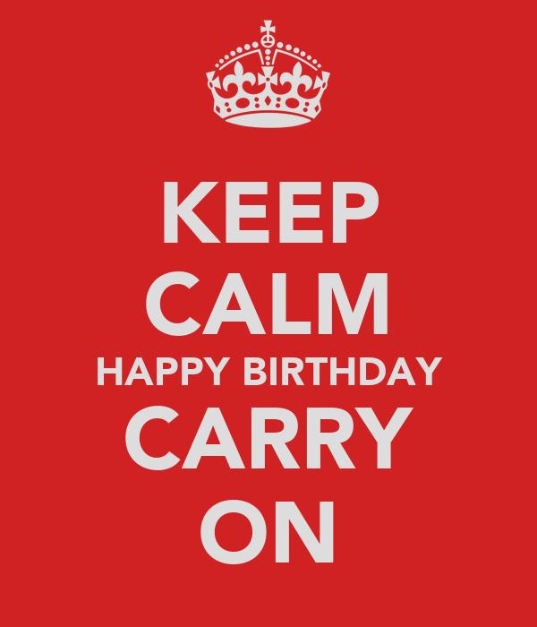 KEEP CALM HAPPY BIRTHDAY CARRY ON