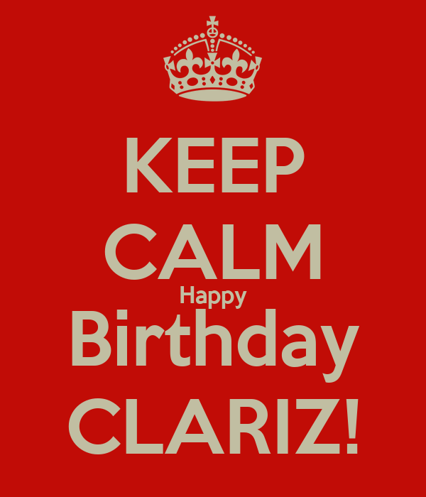 KEEP CALM Happy Birthday CLARIZ!