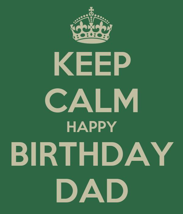 KEEP CALM HAPPY BIRTHDAY DAD