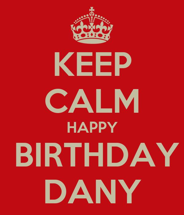 KEEP CALM HAPPY  BIRTHDAY DANY