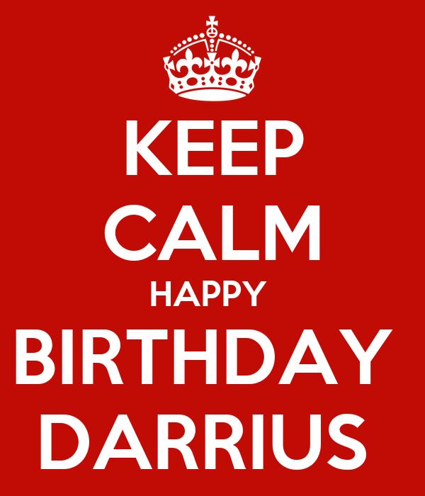 KEEP CALM HAPPY  BIRTHDAY  DARRIUS