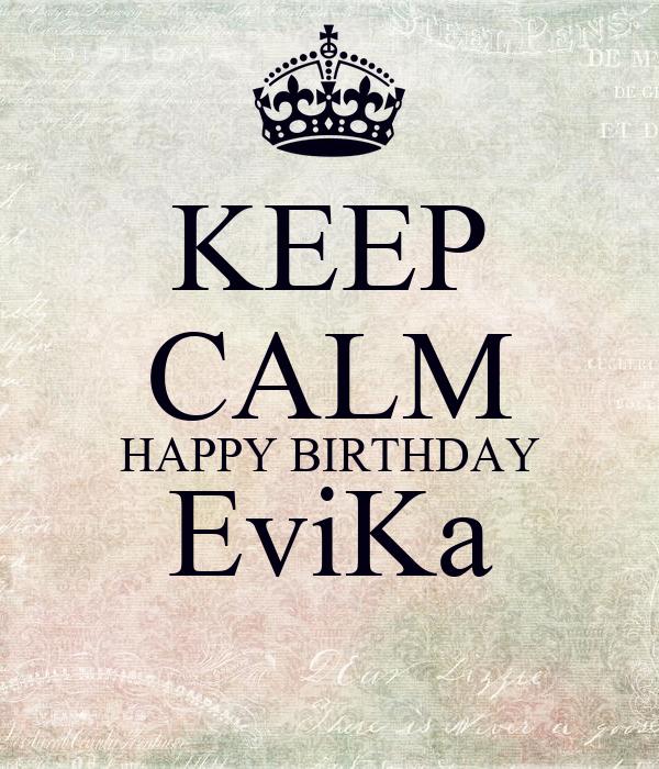 KEEP CALM HAPPY BIRTHDAY EviKa