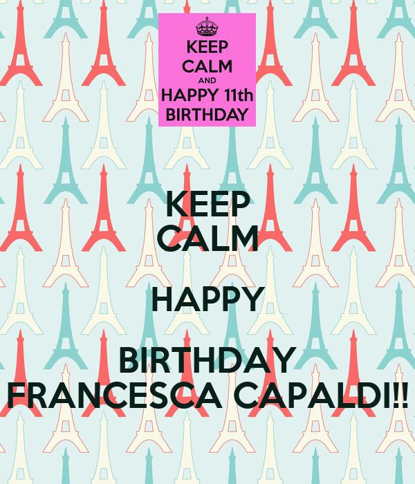 KEEP CALM HAPPY BIRTHDAY FRANCESCA CAPALDI!!