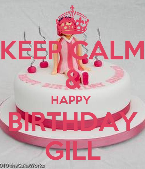 KEEP CALM & HAPPY  BIRTHDAY GILL