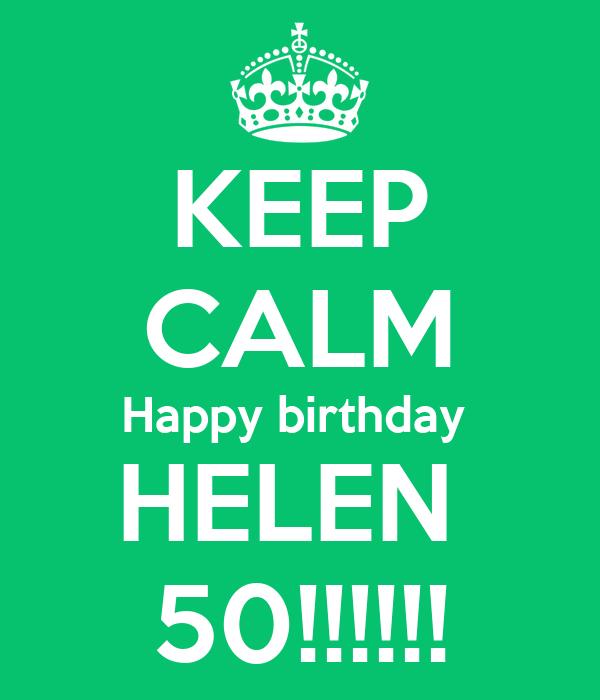 KEEP CALM Happy birthday  HELEN  50!!!!!!