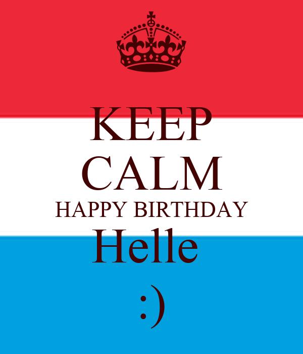 KEEP CALM HAPPY BIRTHDAY Helle  :)