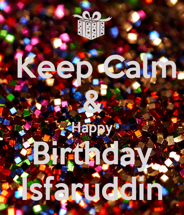 Keep Calm & Happy Birthday Isfaruddin
