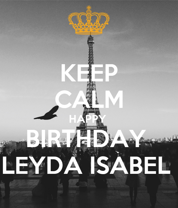 KEEP CALM HAPPY  BIRTHDAY  LEYDA ISABEL