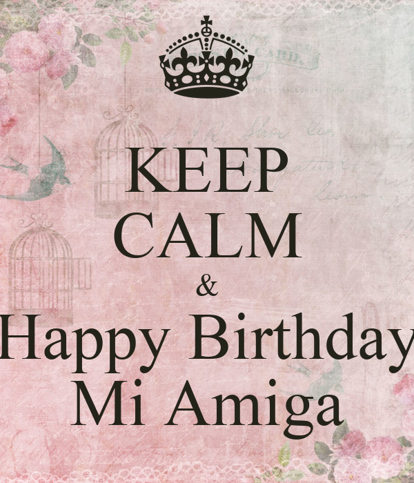 KEEP CALM & Happy Birthday Mi Amiga
