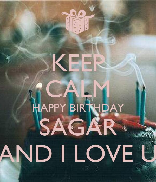 KEEP CALM HAPPY BIRTHDAY SAGAR AND I LOVE U Poster