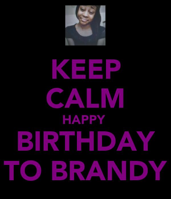 KEEP CALM HAPPY  BIRTHDAY TO BRANDY