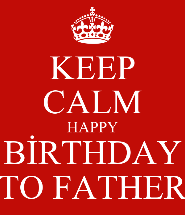 KEEP CALM HAPPY BİRTHDAY TO FATHER