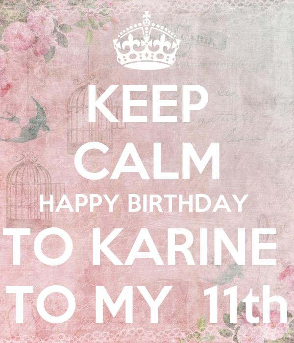 KEEP CALM HAPPY BIRTHDAY  TO KARINE  TO MY  11th